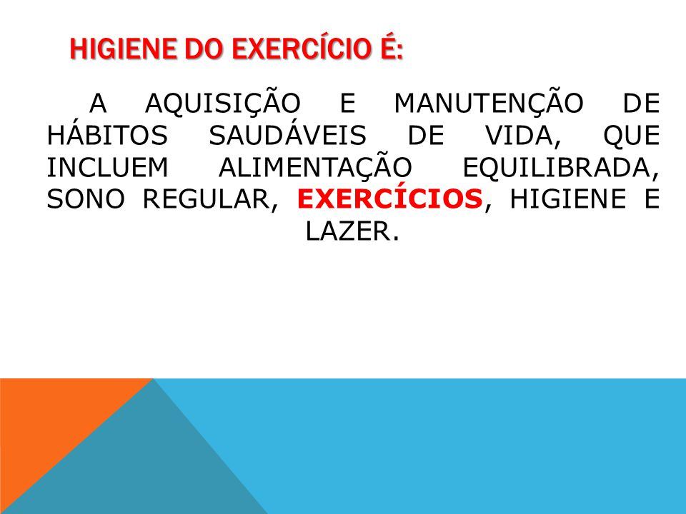 HIGIENE DO EXERCÍCIO É:
