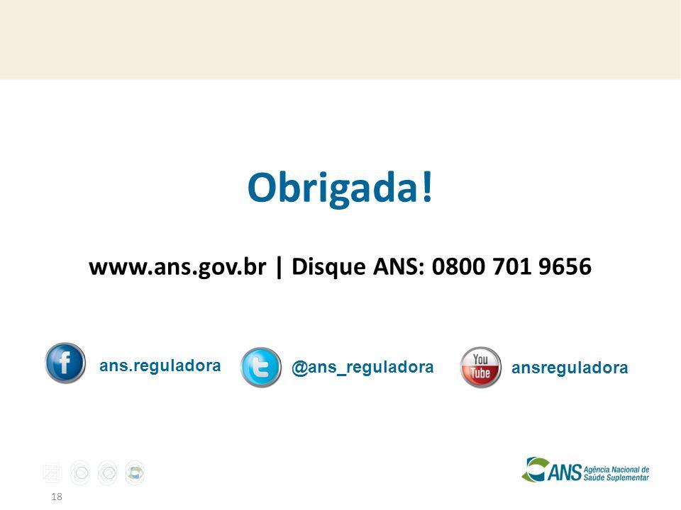 Obrigada! www.ans.gov.br | Disque ANS: 0800 701 9656