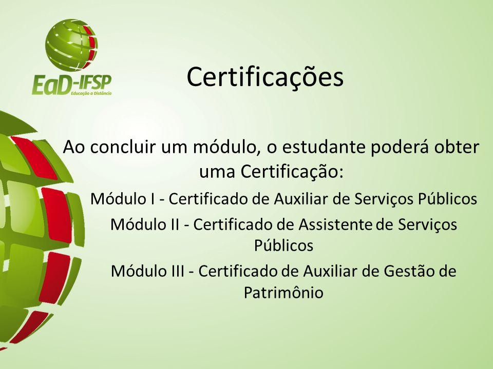 Certificações Ao concluir um módulo, o estudante poderá obter uma Certificação: Módulo I - Certificado de Auxiliar de Serviços Públicos.