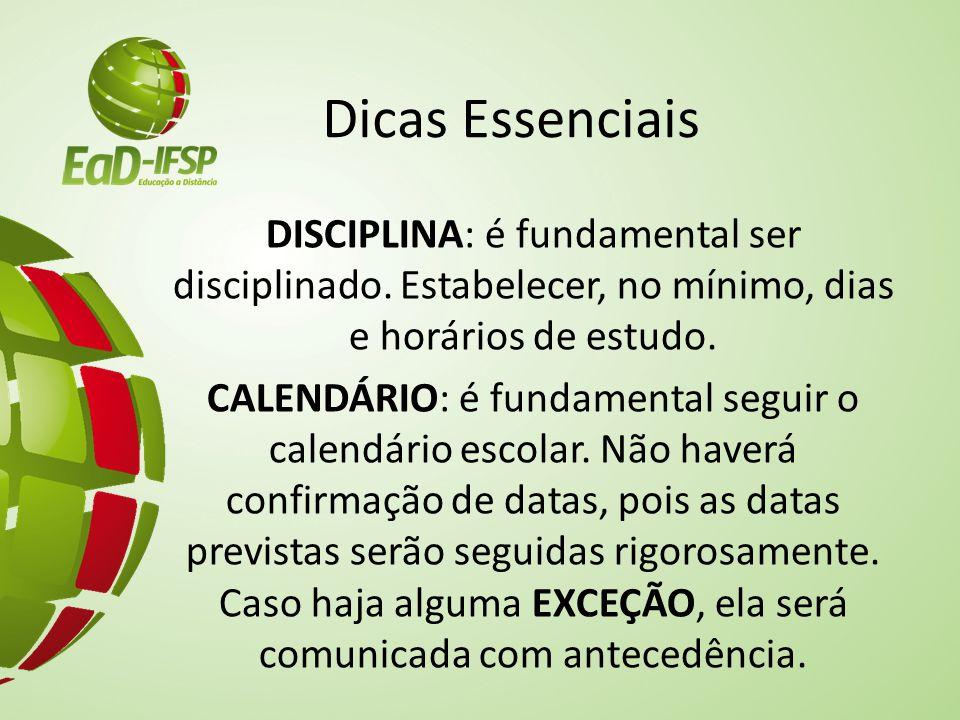 Dicas Essenciais DISCIPLINA: é fundamental ser disciplinado. Estabelecer, no mínimo, dias e horários de estudo.