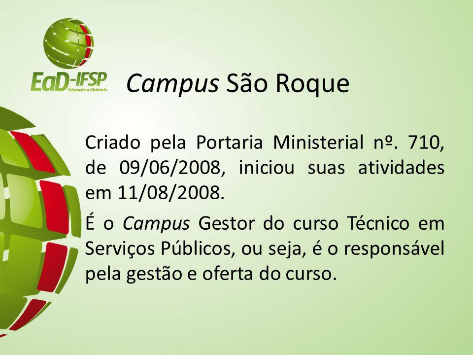 Campus São Roque Criado pela Portaria Ministerial nº. 710, de 09/06/2008, iniciou suas atividades em 11/08/2008.