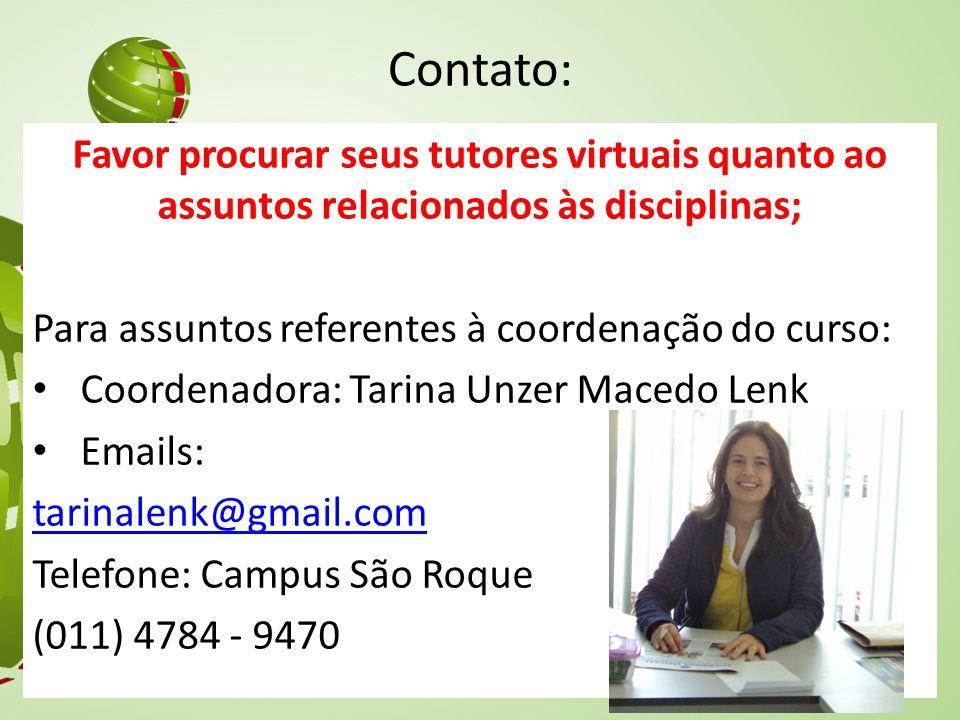Contato: Favor procurar seus tutores virtuais quanto ao assuntos relacionados às disciplinas; Para assuntos referentes à coordenação do curso: