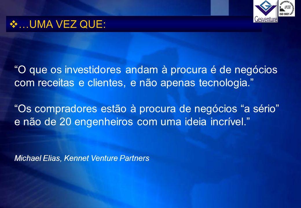 …UMA VEZ QUE: O que os investidores andam à procura é de negócios com receitas e clientes, e não apenas tecnologia.