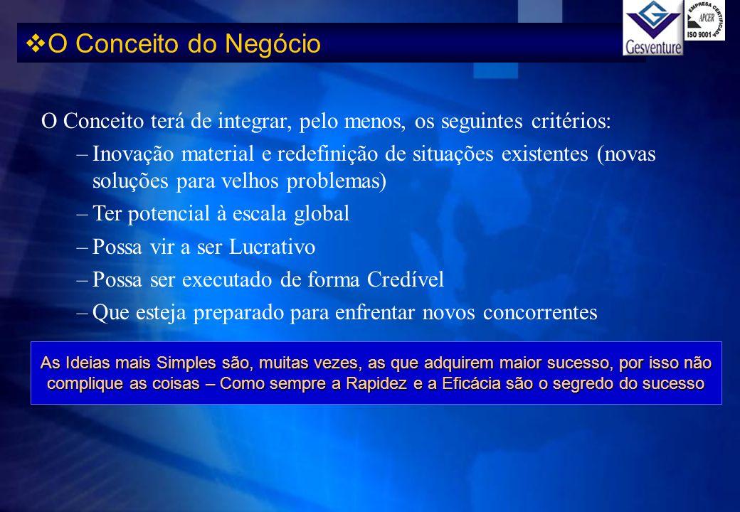 O Conceito do Negócio O Conceito terá de integrar, pelo menos, os seguintes critérios: