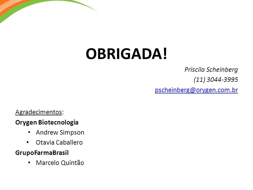 OBRIGADA! Priscila Scheinberg (11) 3044-3995 pscheinberg@orygen.com.br