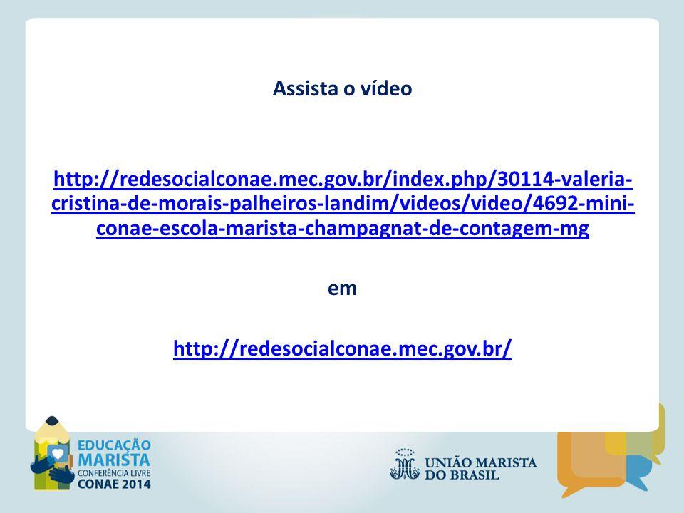 Assista o vídeo http://redesocialconae. mec. gov. br/index