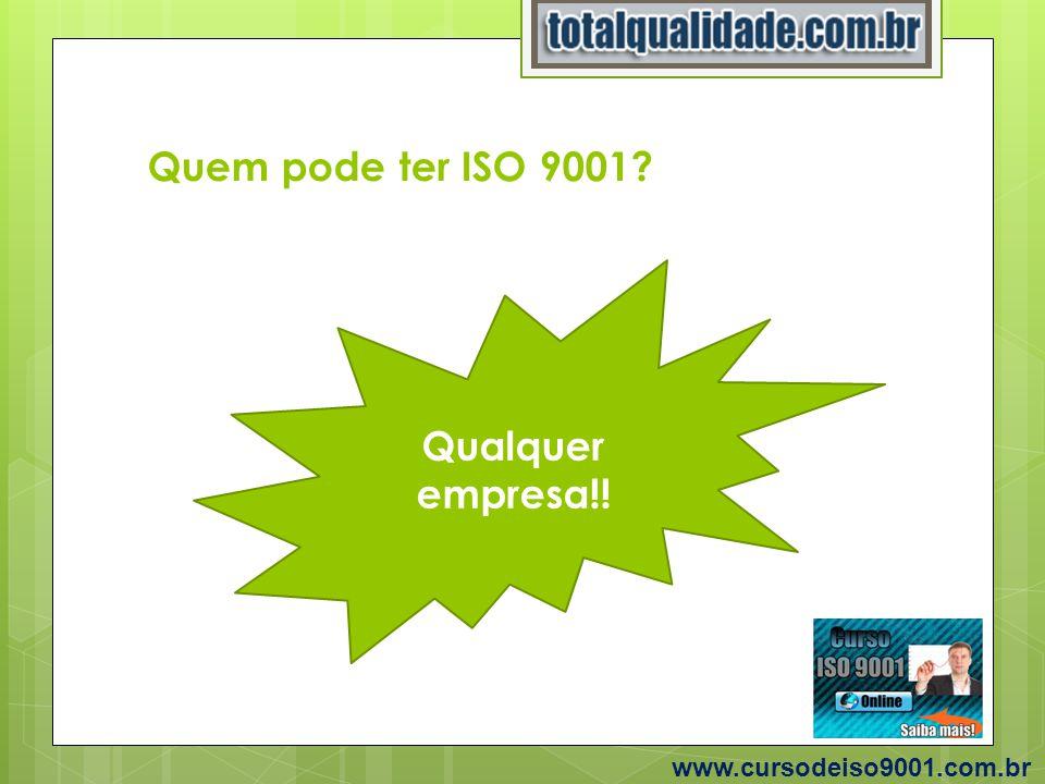 Quem pode ter ISO 9001 Qualquer empresa!! www.cursodeiso9001.com.br