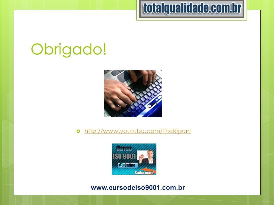 Obrigado! http://www.youtube.com/TheRigoni www.cursodeiso9001.com.br