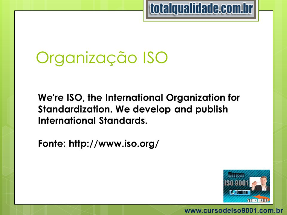 Organização ISO We re ISO, the International Organization for Standardization. We develop and publish International Standards.