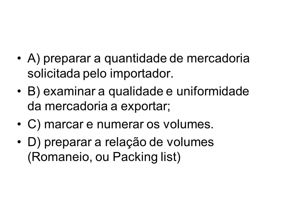 A) preparar a quantidade de mercadoria solicitada pelo importador.