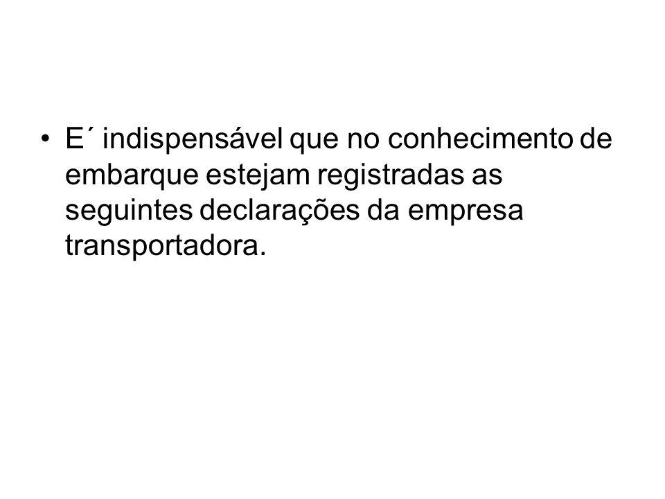 E´ indispensável que no conhecimento de embarque estejam registradas as seguintes declarações da empresa transportadora.