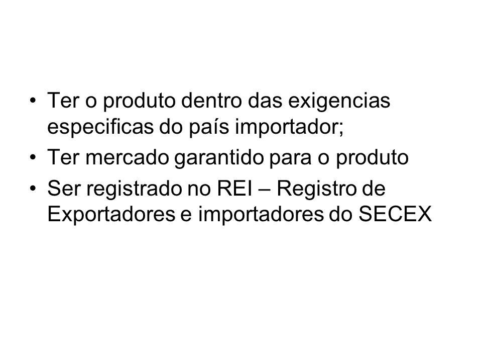Ter o produto dentro das exigencias especificas do país importador;
