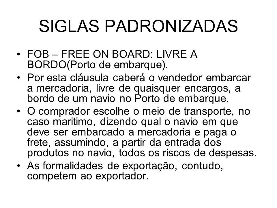 SIGLAS PADRONIZADAS FOB – FREE ON BOARD: LIVRE A BORDO(Porto de embarque).