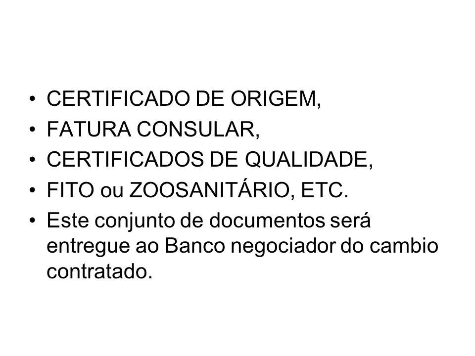 CERTIFICADO DE ORIGEM, FATURA CONSULAR, CERTIFICADOS DE QUALIDADE, FITO ou ZOOSANITÁRIO, ETC.