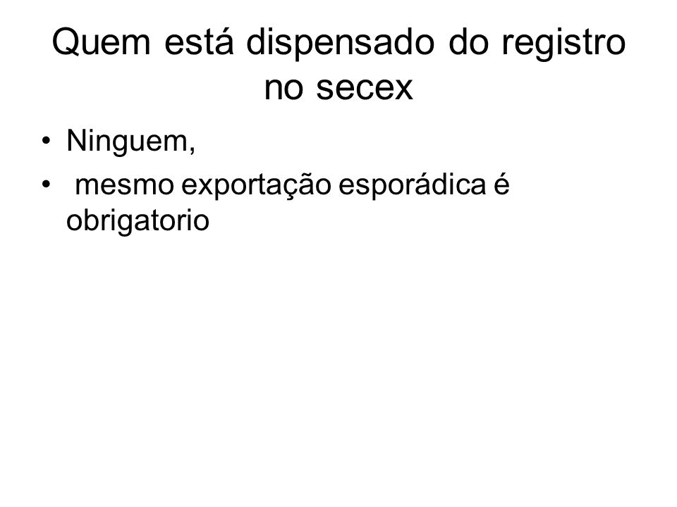 Quem está dispensado do registro no secex