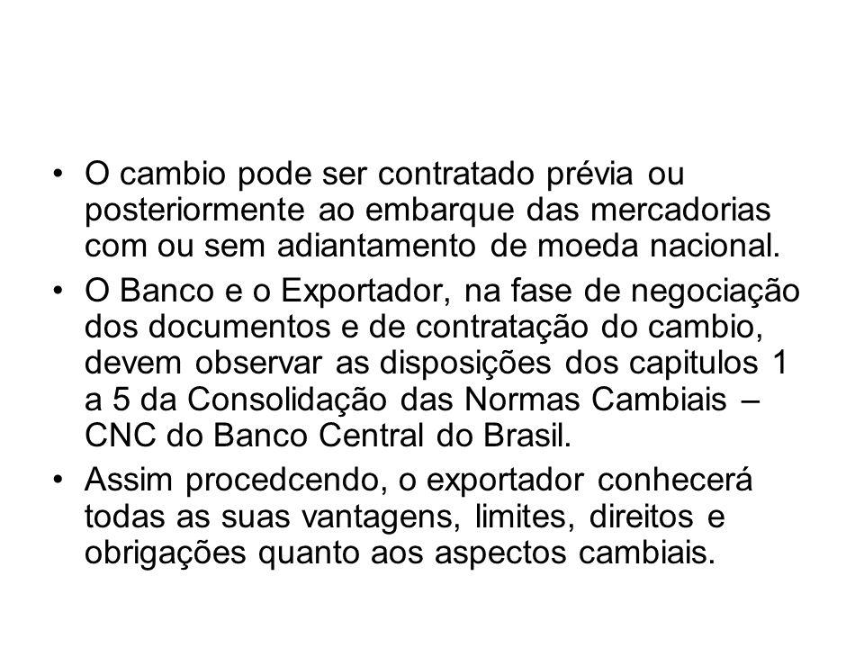 O cambio pode ser contratado prévia ou posteriormente ao embarque das mercadorias com ou sem adiantamento de moeda nacional.