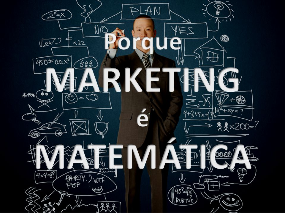 Porque MARKETING é MATEMÁTICA