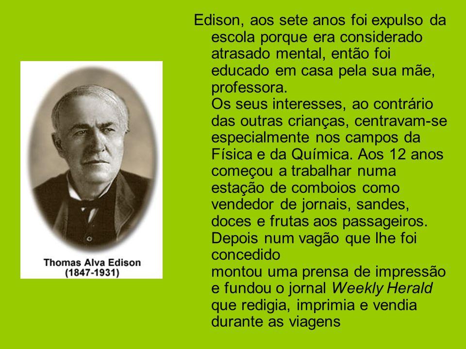 Edison, aos sete anos foi expulso da escola porque era considerado atrasado mental, então foi educado em casa pela sua mãe, professora.