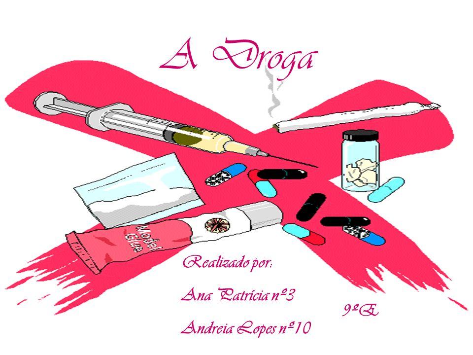 A Droga Realizado por: Ana Patrícia nº3 Andreia Lopes nº10 9ºE