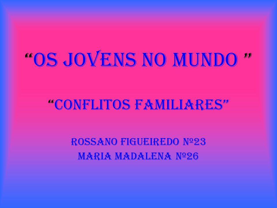 conflitos familiares Rossano Figueiredo nº23 Maria Madalena nº26