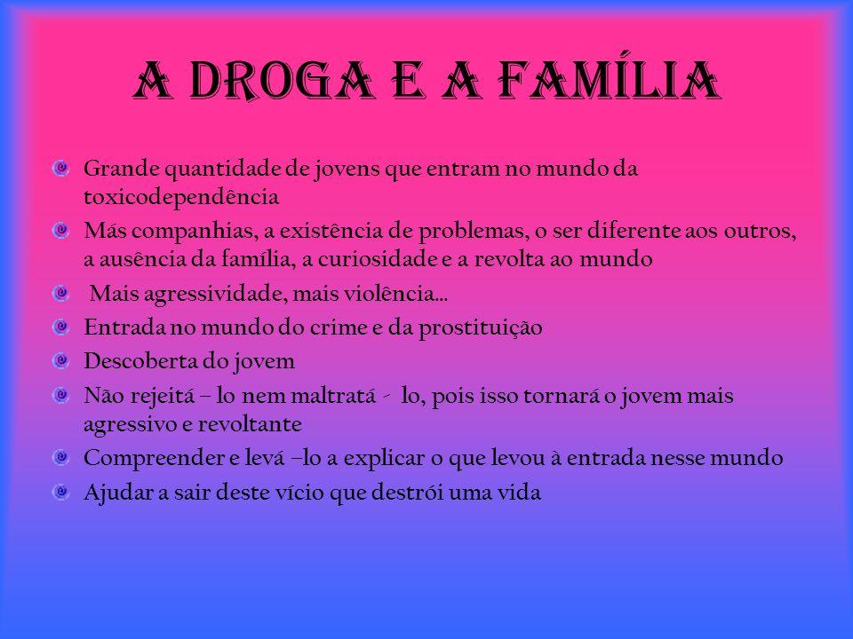 A droga e a Família Grande quantidade de jovens que entram no mundo da toxicodependência.