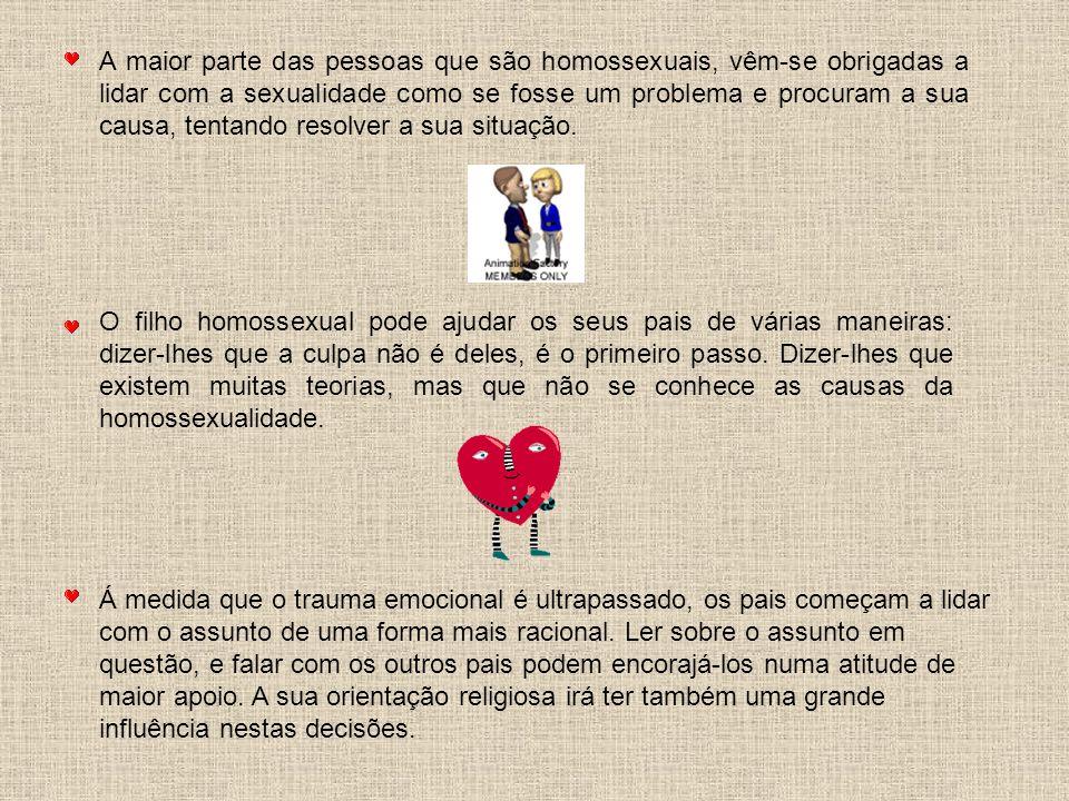 A maior parte das pessoas que são homossexuais, vêm-se obrigadas a lidar com a sexualidade como se fosse um problema e procuram a sua causa, tentando resolver a sua situação.