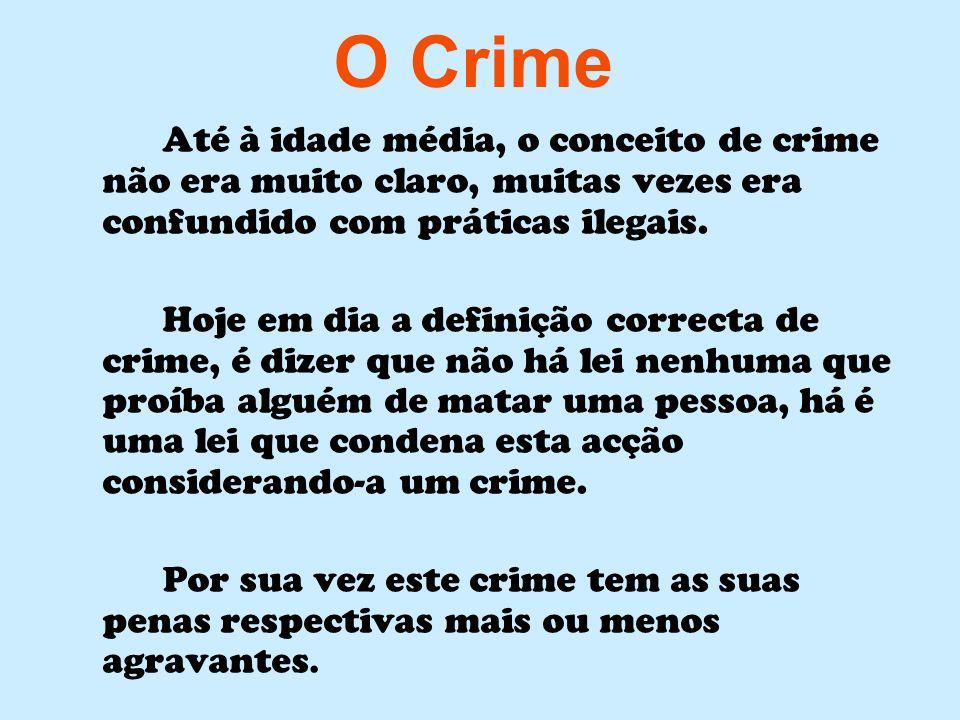O Crime Até à idade média, o conceito de crime não era muito claro, muitas vezes era confundido com práticas ilegais.