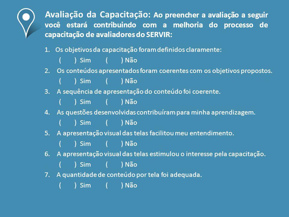 Avaliação da Capacitação: Ao preencher a avaliação a seguir você estará contribuindo com a melhoria do processo de capacitação de avaliadores do SERVIR: