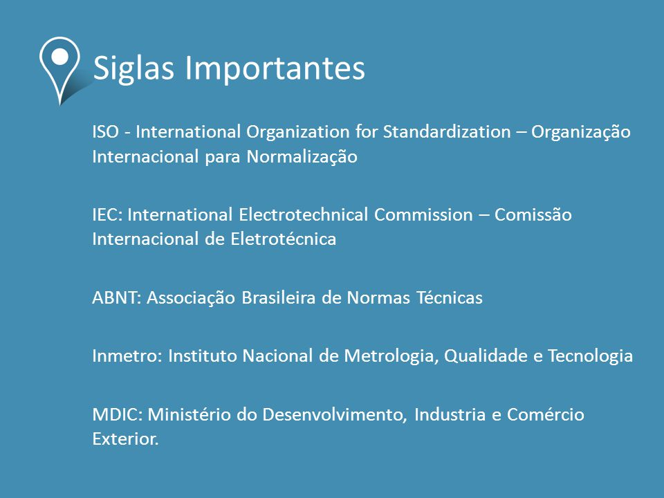 Siglas Importantes ISO - International Organization for Standardization – Organização Internacional para Normalização.