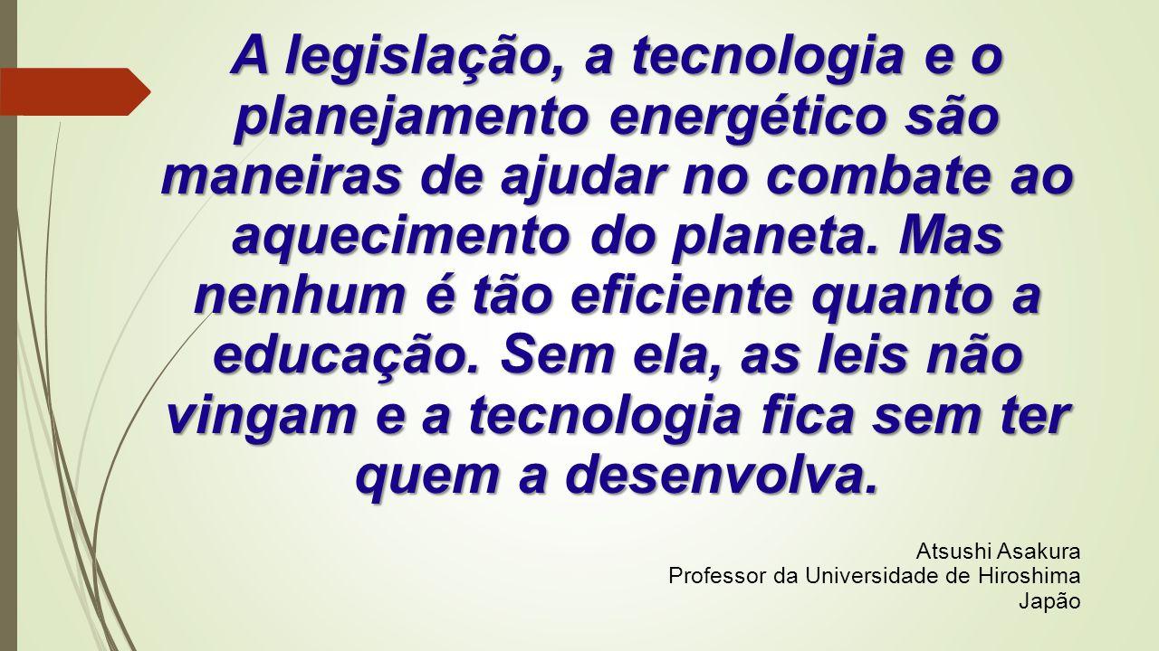 A legislação, a tecnologia e o planejamento energético são maneiras de ajudar no combate ao aquecimento do planeta. Mas nenhum é tão eficiente quanto a educação. Sem ela, as leis não vingam e a tecnologia fica sem ter quem a desenvolva.