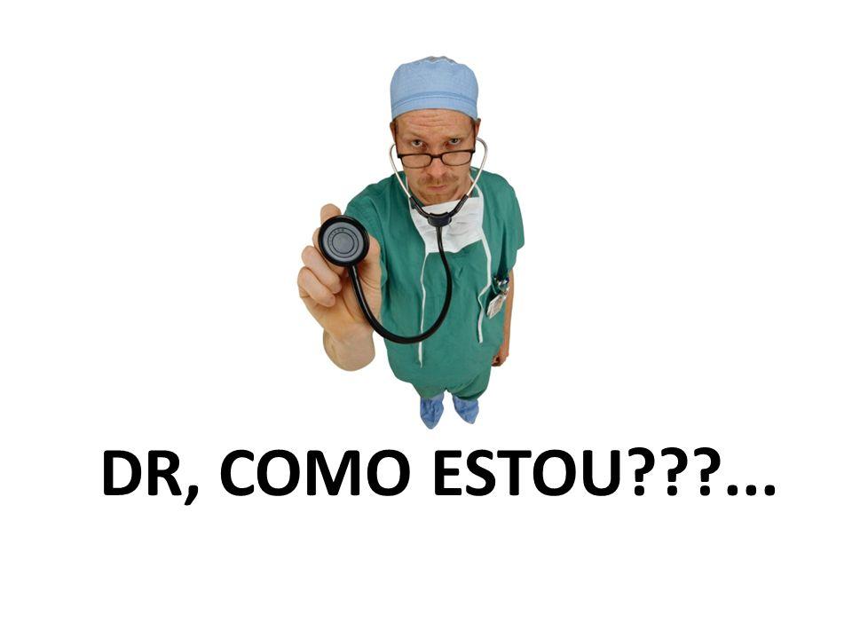 DR, COMO ESTOU ...