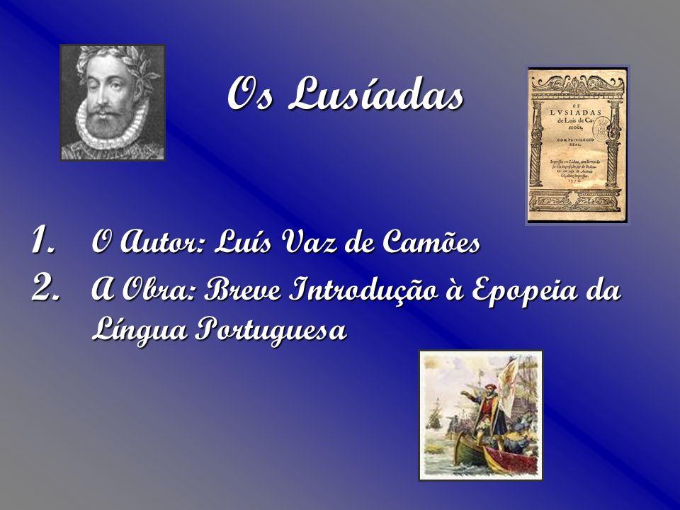 Os Lusíadas O Autor: Luís Vaz de Camões