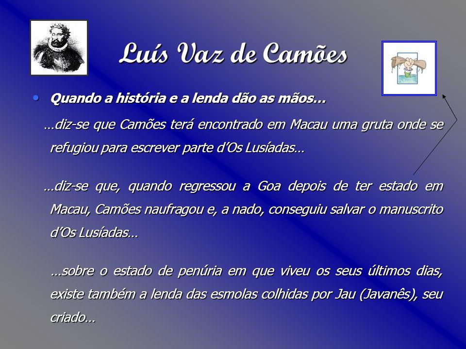 Luís Vaz de Camões Quando a história e a lenda dão as mãos…