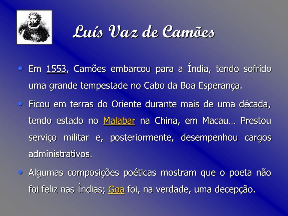 Luís Vaz de Camões Em 1553, Camões embarcou para a Índia, tendo sofrido uma grande tempestade no Cabo da Boa Esperança.