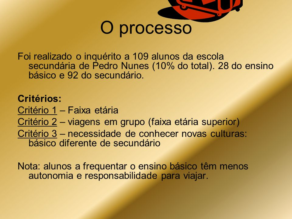O processo Foi realizado o inquérito a 109 alunos da escola secundária de Pedro Nunes (10% do total). 28 do ensino básico e 92 do secundário.