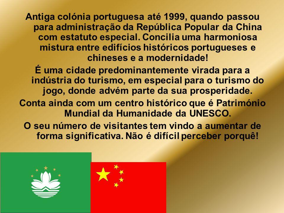 Antiga colónia portuguesa até 1999, quando passou para administração da República Popular da China com estatuto especial. Concilia uma harmoniosa mistura entre edifícios históricos portugueses e chineses e a modernidade!