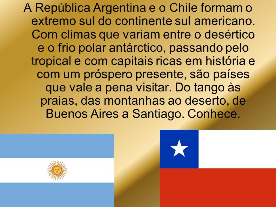 A República Argentina e o Chile formam o extremo sul do continente sul americano.