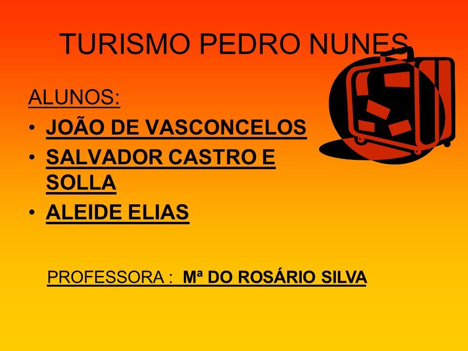 TURISMO PEDRO NUNES ALUNOS: JOÃO DE VASCONCELOS