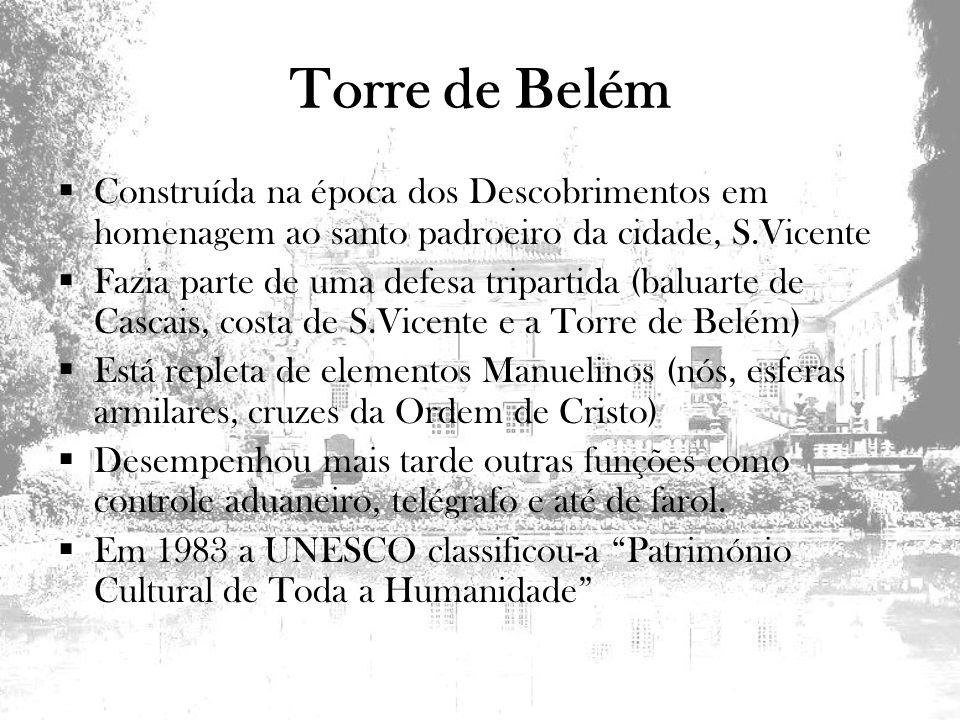 Torre de Belém Construída na época dos Descobrimentos em homenagem ao santo padroeiro da cidade, S.Vicente.