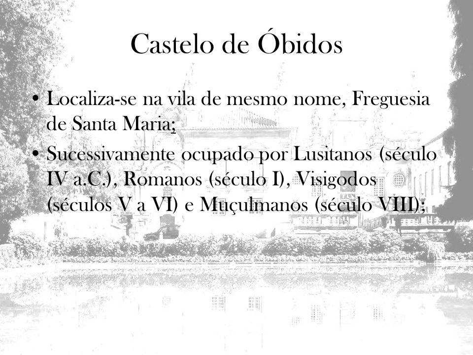 Castelo de Óbidos Localiza-se na vila de mesmo nome, Freguesia de Santa Maria;