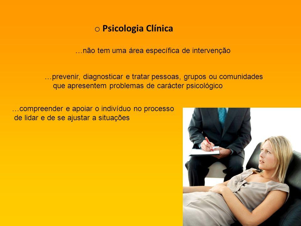Psicologia Clínica …não tem uma área específica de intervenção