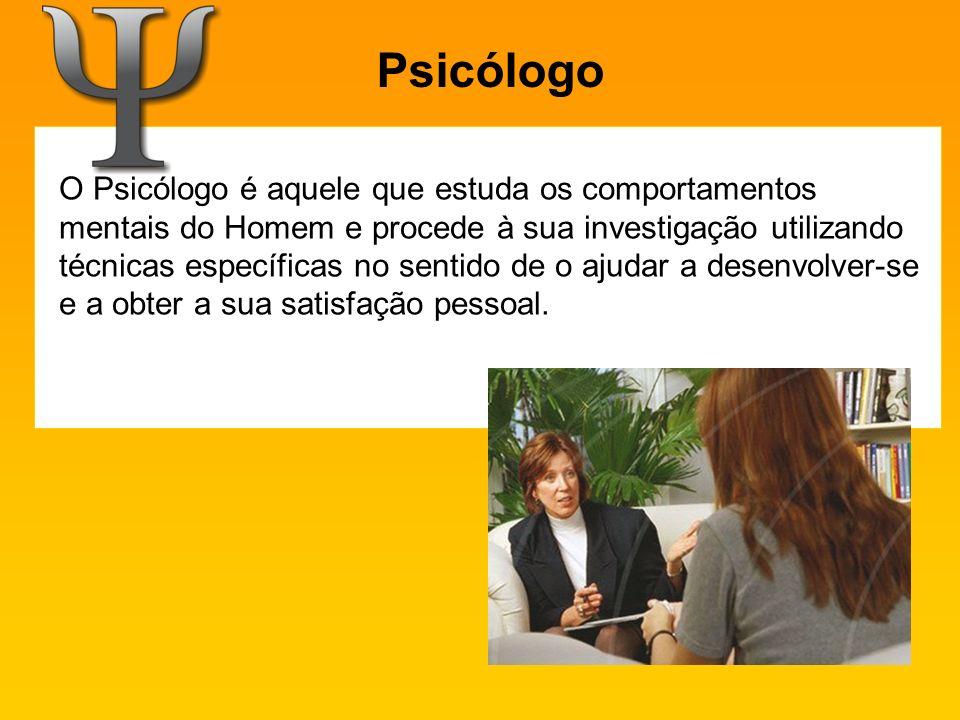 Psicólogo O Psicólogo é aquele que estuda os comportamentos