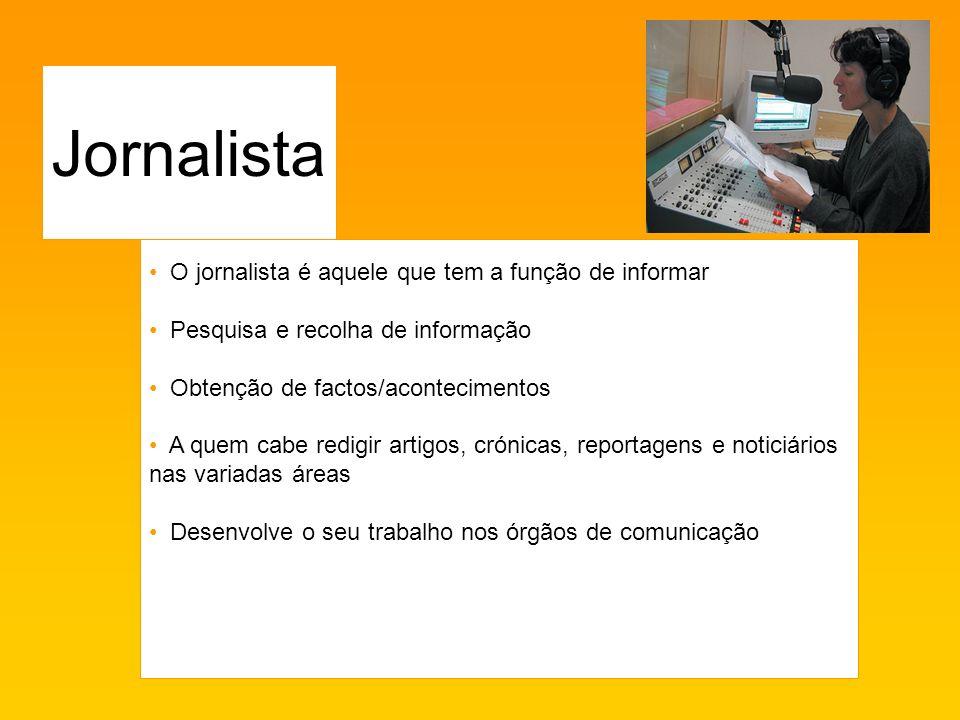Jornalista O jornalista é aquele que tem a função de informar