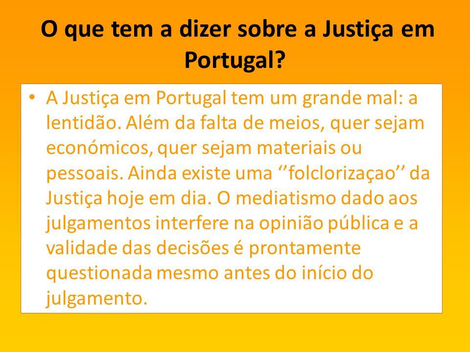 O que tem a dizer sobre a Justiça em Portugal