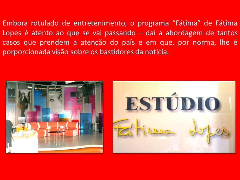 Embora rotulado de entretenimento, o programa Fátima de Fátima Lopes é atento ao que se vai passando – daí a abordagem de tantos casos que prendem a atenção do país e em que, por norma, lhe é porporcionada visão sobre os bastidores da notícia.