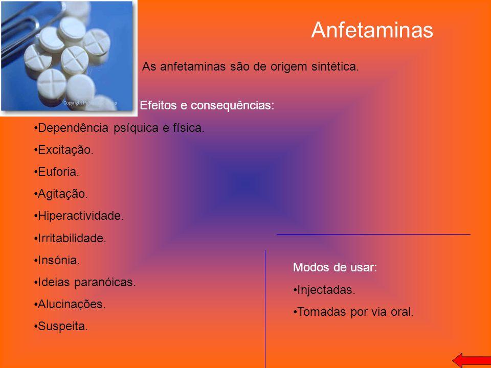 Anfetaminas As anfetaminas são de origem sintética.