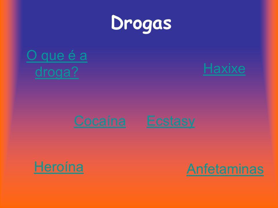 Drogas O que é a droga Haxixe Cocaína Ecstasy Heroína Anfetaminas