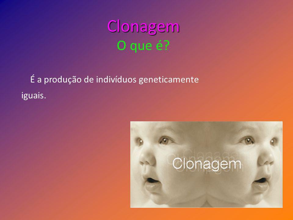 Clonagem O que é É a produção de indivíduos geneticamente iguais.