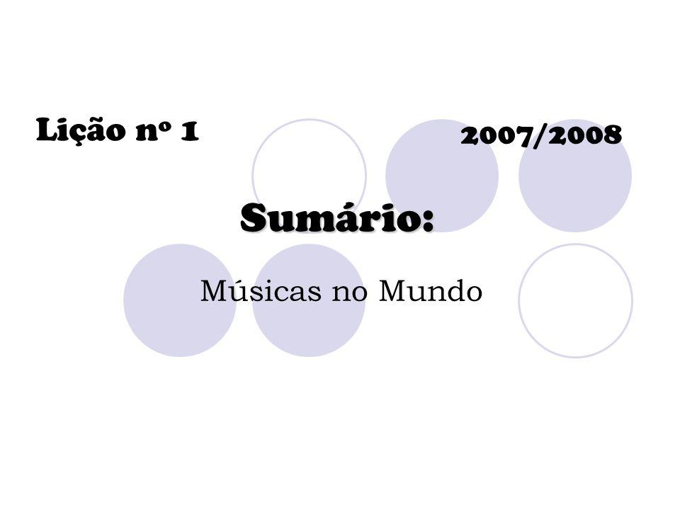 Lição nº 1 2007/2008 Sumário: Músicas no Mundo