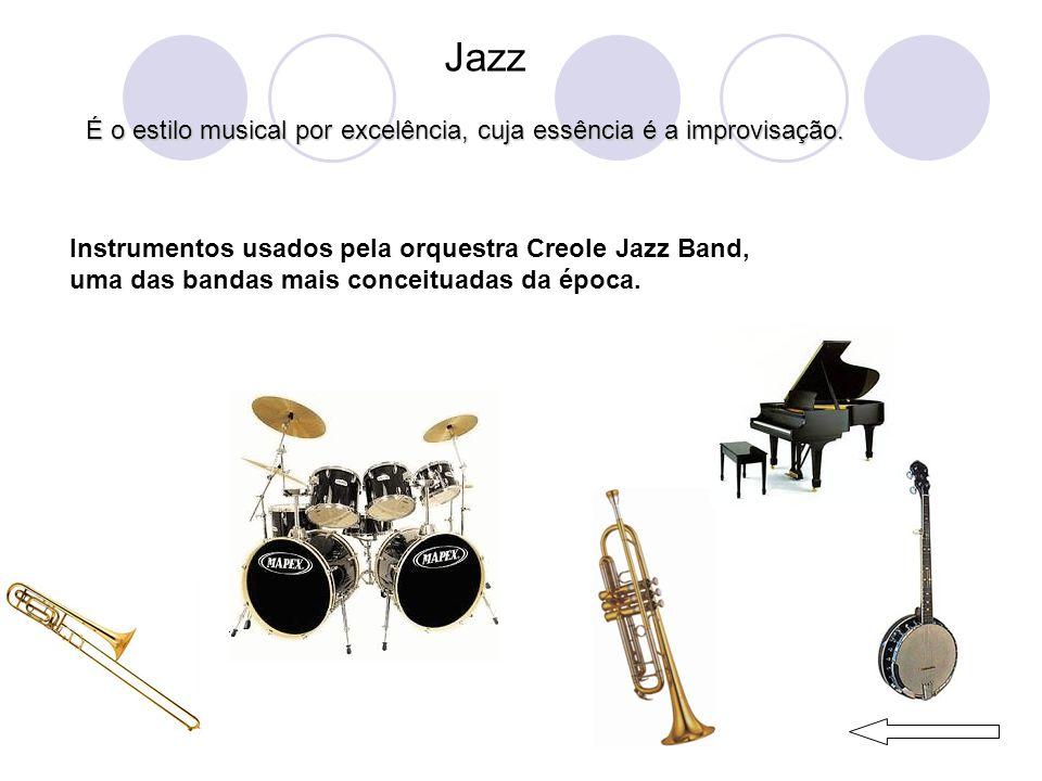 Jazz É o estilo musical por excelência, cuja essência é a improvisação.